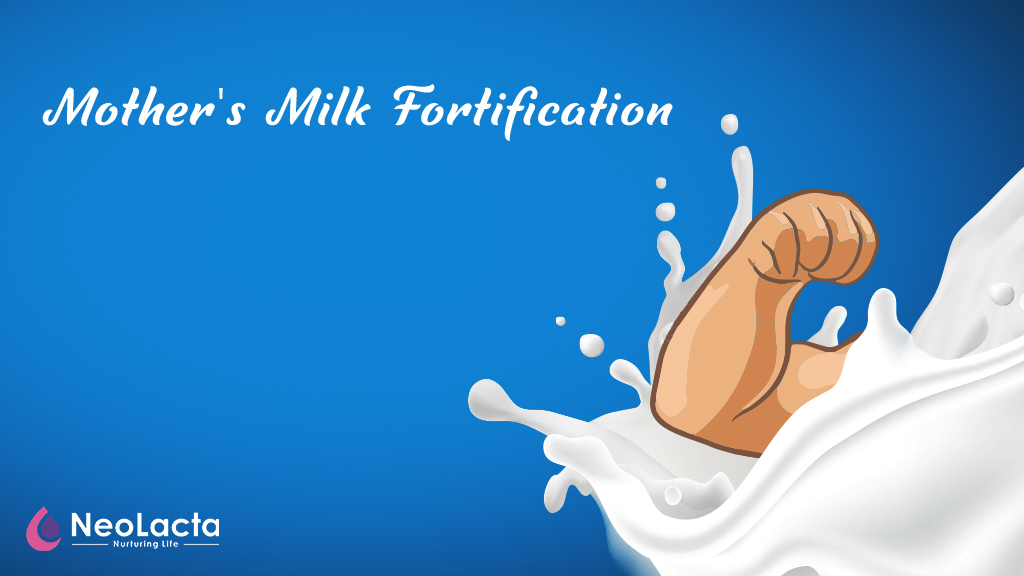 MOTHER'S MILK FORTIFICATION – Why? When? With What?